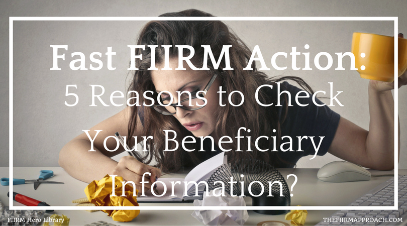Fast FIIRM Action: 5 Reasons to Check Your Beneficiary Information