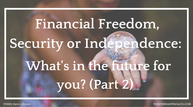 What's in your financial future? Security, Freedom or Independence (Part 2)