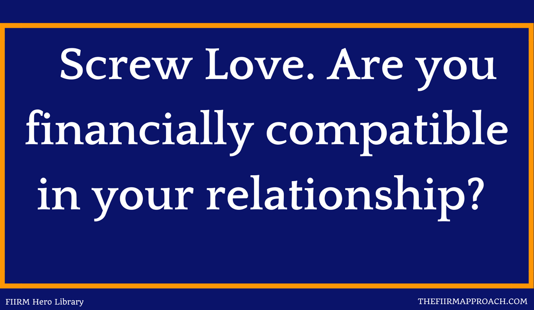 Screw Love. Are you financially compatible in your relationship? Important Money Topics to Discuss Before Marriage