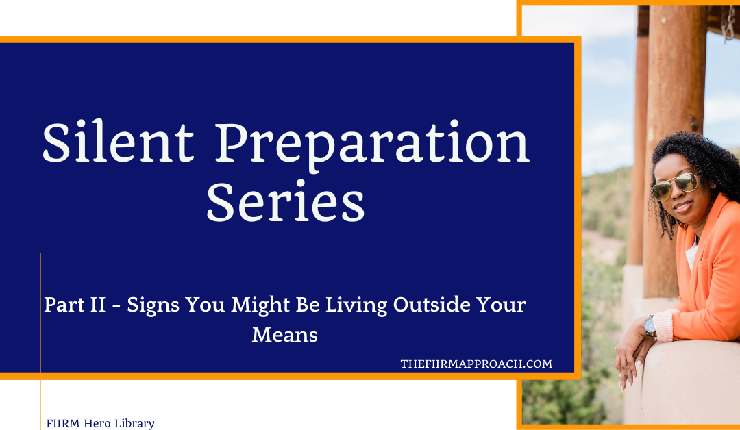 Silent Preparation Series- Part II – Signs You Might Be Living Outside of Your Means
