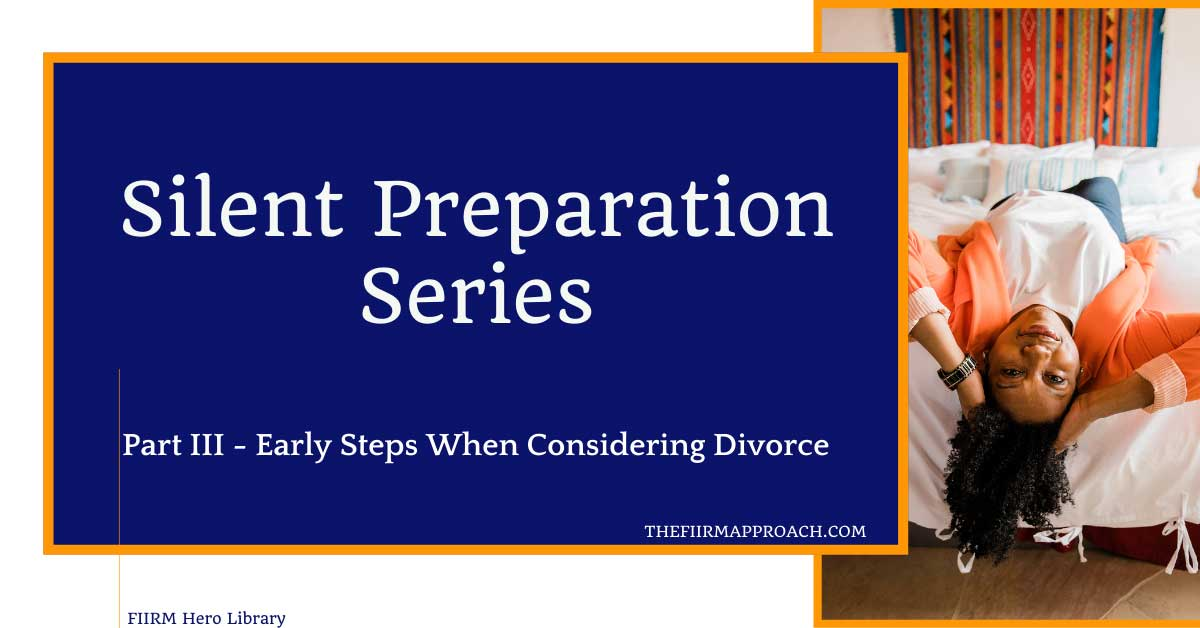 Silent Preparation Series Early Steps When Considering Divorce