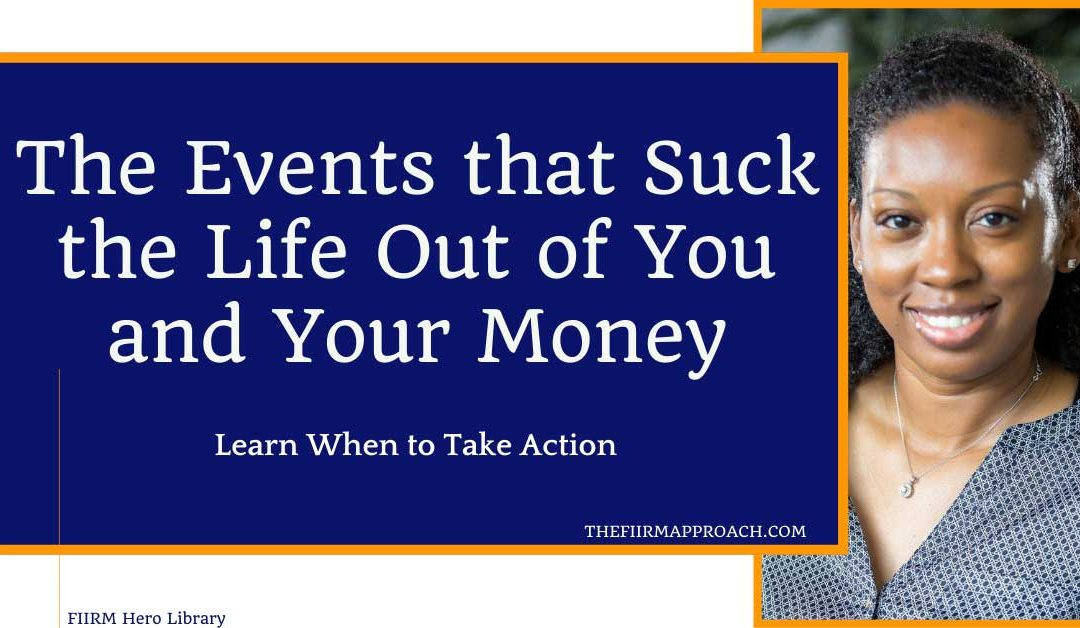 The Events That Suck The Life Out of You & Your Money